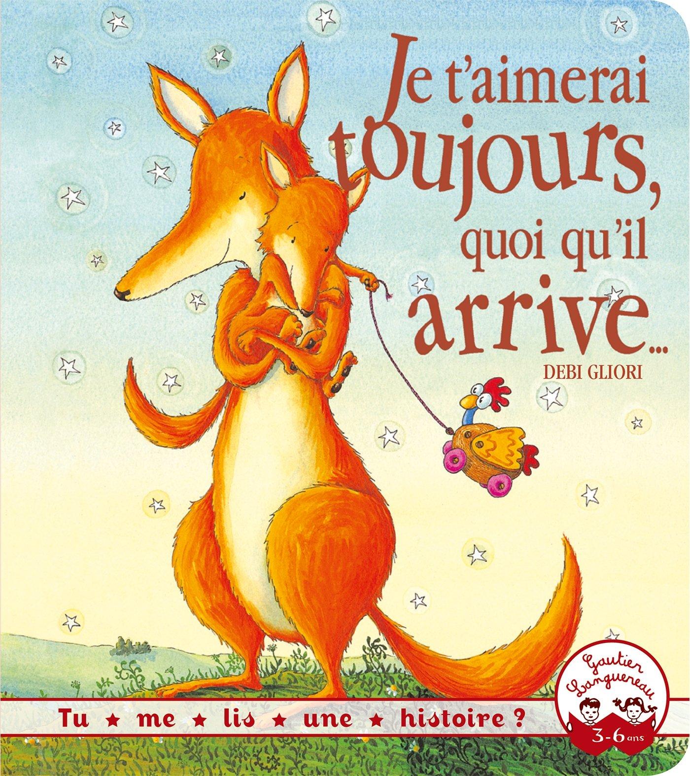 Je t'aimerai toujours, quoi qu'il arrive... Album – 5 mars 2014 Debi Gliori Je t'aimerai toujours quoi qu'il arrive... Gautier Languereau
