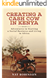 Creating a Cash Cow in Kenya: Adventures in Starting a Social Business and Living in Africa