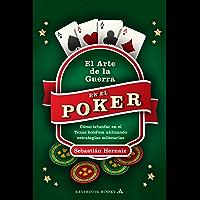 El arte de la guerra en el póker: Cómo triunfar en el Texas hold'em utilizando estrategias milenarias (Spanish Edition)