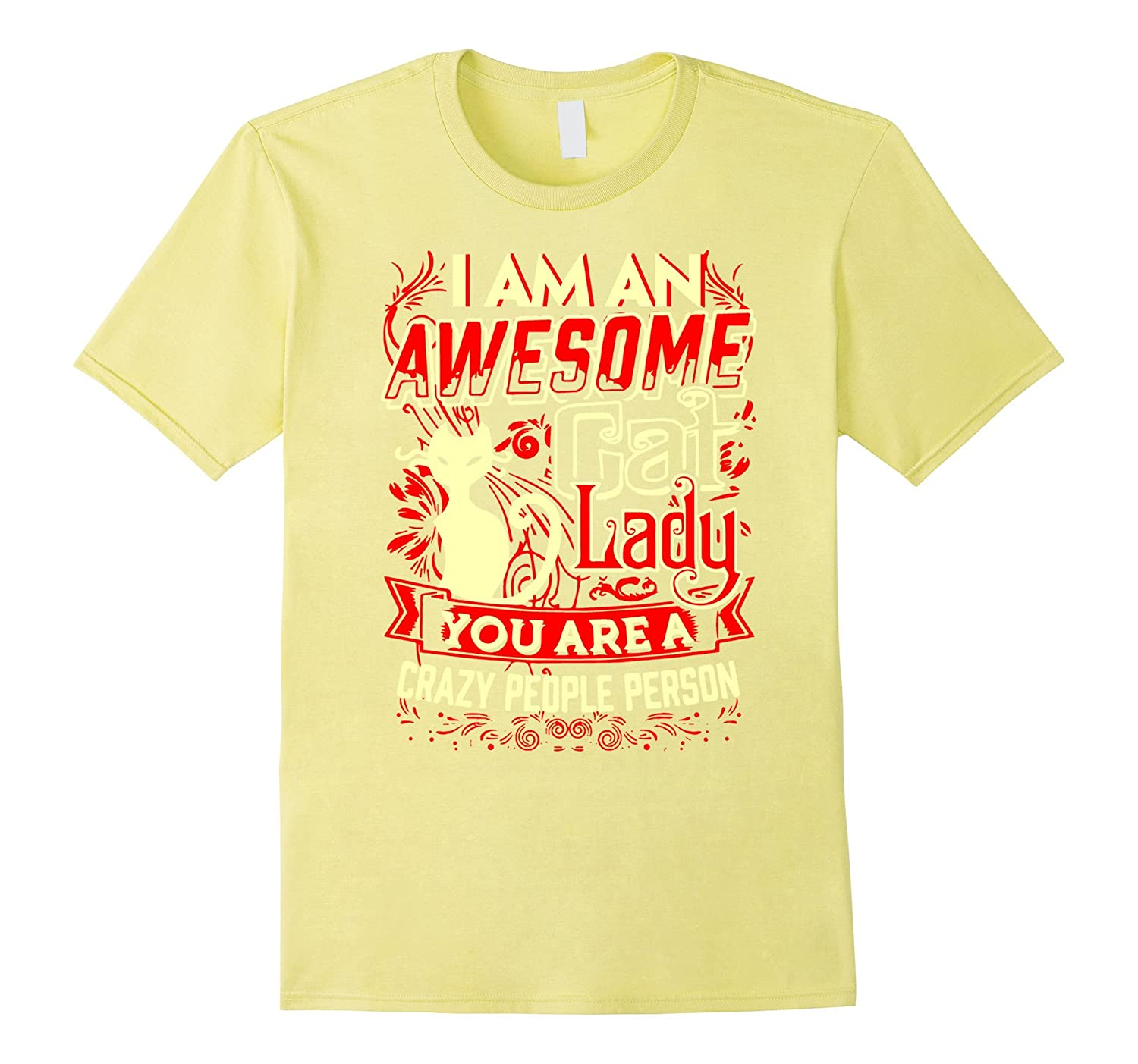 Cat Lady T-shirt  I am an awesome Cat Lady You are a crazy-RT