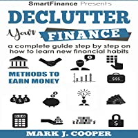 Declutter Your Finance: A Complete Guide Step by Step on How to Learn New Financial Habits