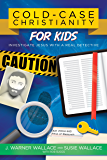 Cold-Case Christianity for Kids: Investigate Jesus with a Real Detective