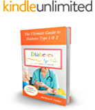 Diabetes Type 1 and 2: The Ultimate Guide to Diabetes (All you need to know)