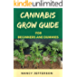 Cannabis Grow Guide For Beginners and Dummies: An Exemplary Manual To Productive Cannabis Cultivation!
