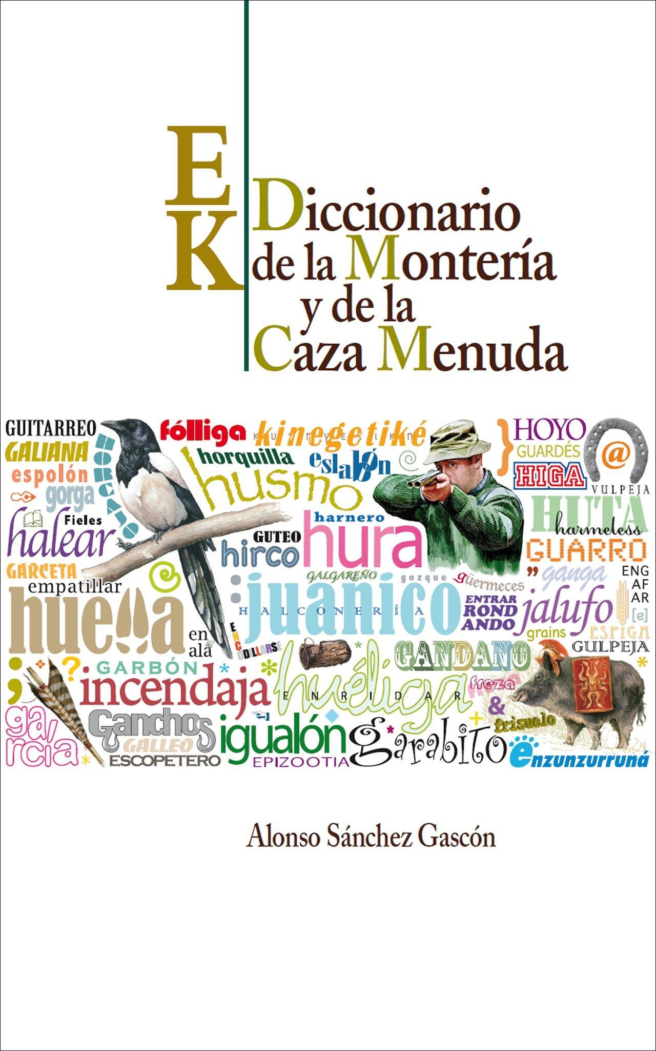 III diccionario de la monteria yde la caza menuda, vol.III: de la e a la k: Amazon.es: ALONSO SANCHEZ GASCON: Libros