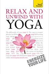 Relax And Unwind With Yoga: Teach Yourself Kindle Edition