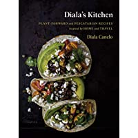 Diala's Kitchen: Plant-Forward and Pescatarian Recipes Inspired by Home and Travel