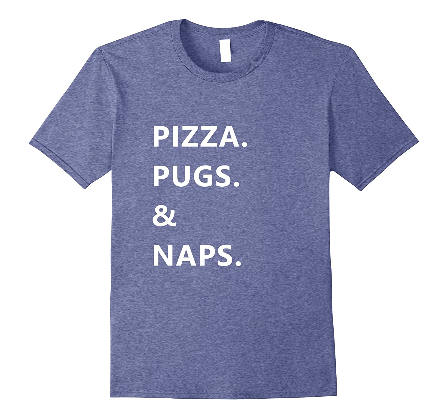Fun Quote Pizza Pugs and Naps T Shirt-ANZ