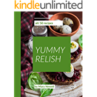 Ah! 50 Yummy Relish Recipes: A Yummy Relish Cookbook You Will Need