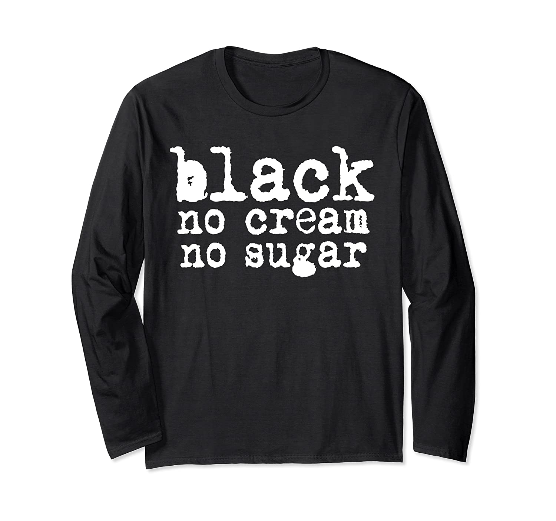 Says black no cream no sugar Girls Womans long sleeve tee-alottee gift