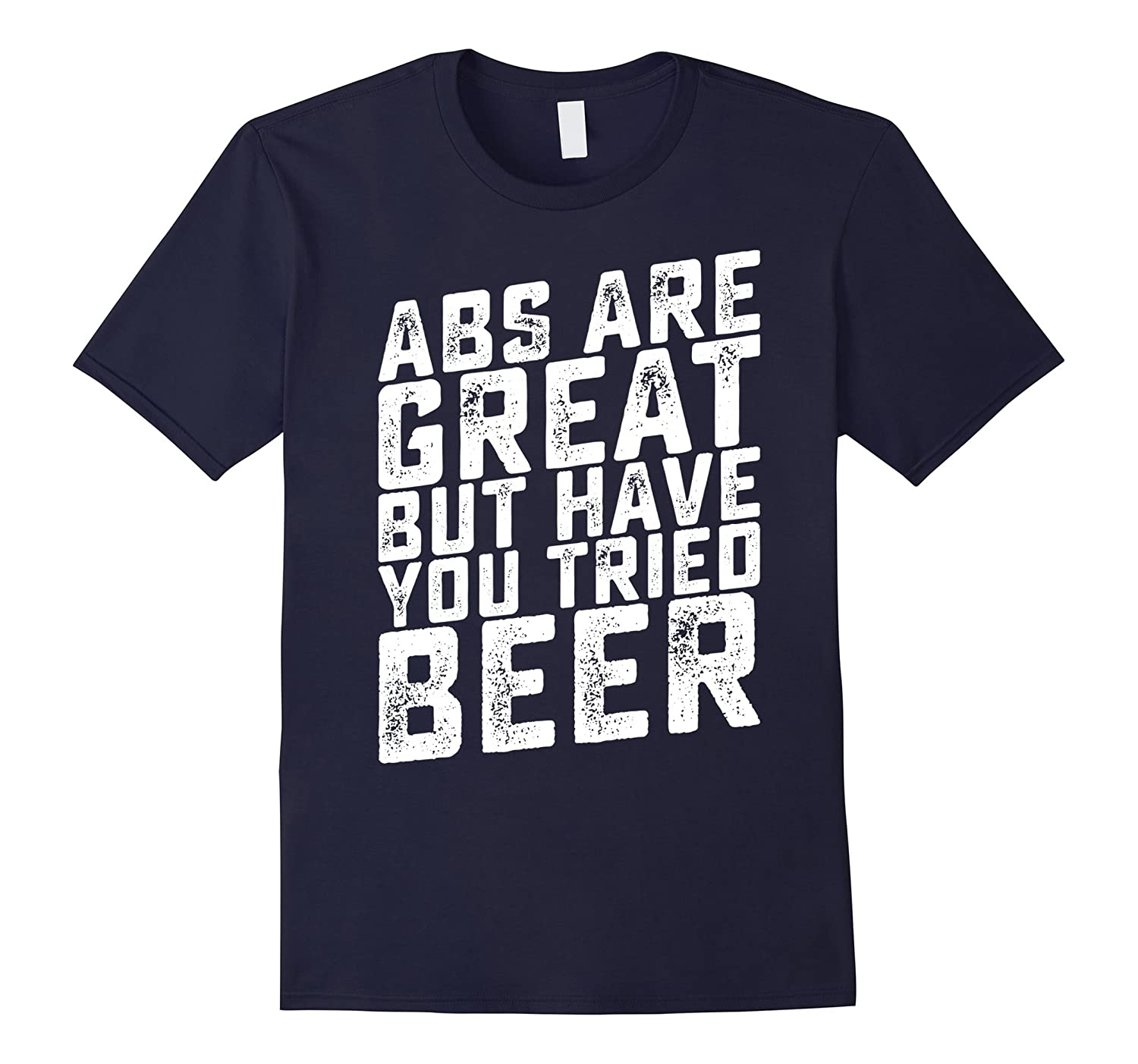 ABS are great but have you tried beer T-shirt-TH