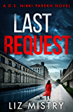 Last Request: An utterly gripping mystery thriller for fans of Angela Marsons and LJ Ross (Detective Nikki Parekh, Book…