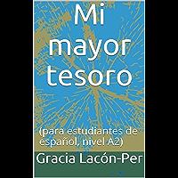 Mi mayor tesoro: (para estudiantes de español, nivel A2) (Spanish Edition)