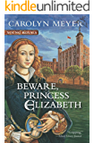 Beware, Princess Elizabeth: A Young Royals Book