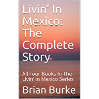 Livin' In Mexico: The Complete Story: All Four Books In The Livin' In Mexico Series