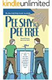 Pee Shy to Pee Free: How One Man Overcame  Paruresis  and How You Can Too with these Practical Action Steps to Cure Bashful Bladder