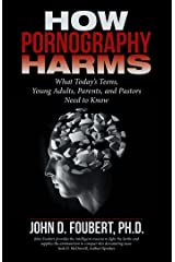 How Pornography Harms: What Today'S Teens, Young Adults, Parents, and Pastors Need to Know Kindle Edition