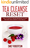 Tea Cleanse Reset: The Ultimate 2 Week Program To Shed Pounds And Achieve A Flat Belly (Tea Detox, Tea Recipes, Tea Cleanse Diet)