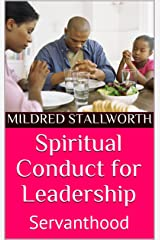 Spiritual Conduct for Leadership: Servanthood Kindle Edition