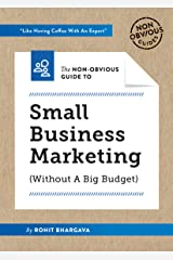 Non-Obvious Guide To Small Business Marketing: (Without A Big Budget) (Non-Obvious Guides) Kindle Edition