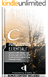 C: PROGRAMMING ESSENTIALS: (Bonus Content Included) Learn to code, design, and develop apps with the most fundamental programming language today! (C, C++, Programming, App Design, App Development)
