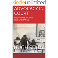 ADVOCACY IN COURT: PREPARATION AND PERFORMANCE