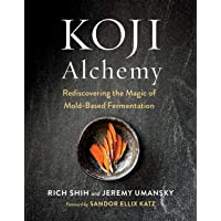 Koji Alchemy: Rediscovering the Magic of Mold-Based Fermentation (Soy Sauce, Miso, Sake, Mirin, Amazake, Charcuterie)