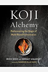 Koji Alchemy: Rediscovering the Magic of Mold-Based Fermentation Hardcover