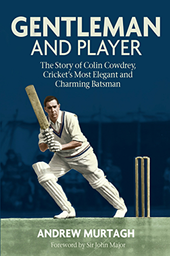 Gentleman & Player: The Story of Colin Cowdrey; Cricket's Most Elegant and Charming Batsman