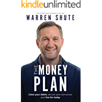 The Money Plan: Clear your debts, secure your tomorrow and live for today