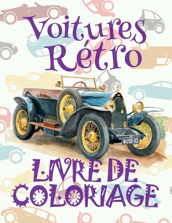 Download ✌ Voitures Retro ✎ Voitures Livres de Coloriage pour les garçons ✎ Livre de Coloriage 8 ans ✍ Livre de Coloriage enfant 8 ans: ... Album Coloriage) (Volume 1) (French Edition) ebook