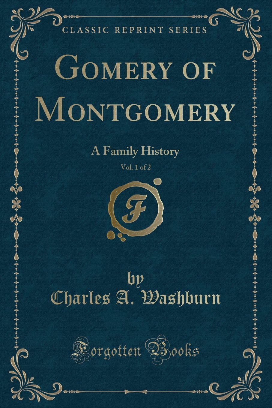 Gomery of Montgomery, Vol. 1 of 2: A Family History (Classic Reprint) PDF