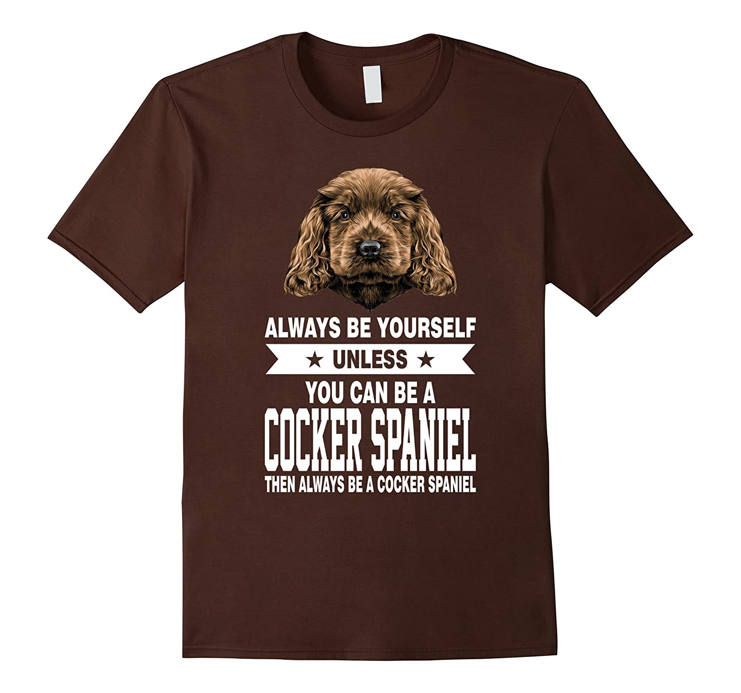 Always Be Yourself Unless You Can Be A Cocker Spaniel Shirt-TJ