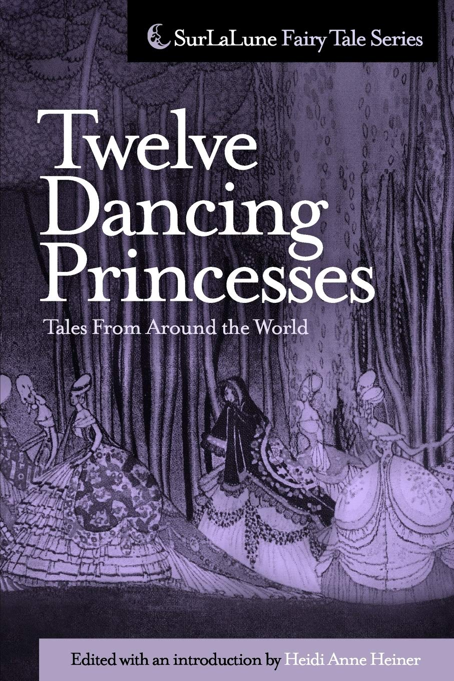 Twelve Dancing Princesses Tales From Around The World Surlalune