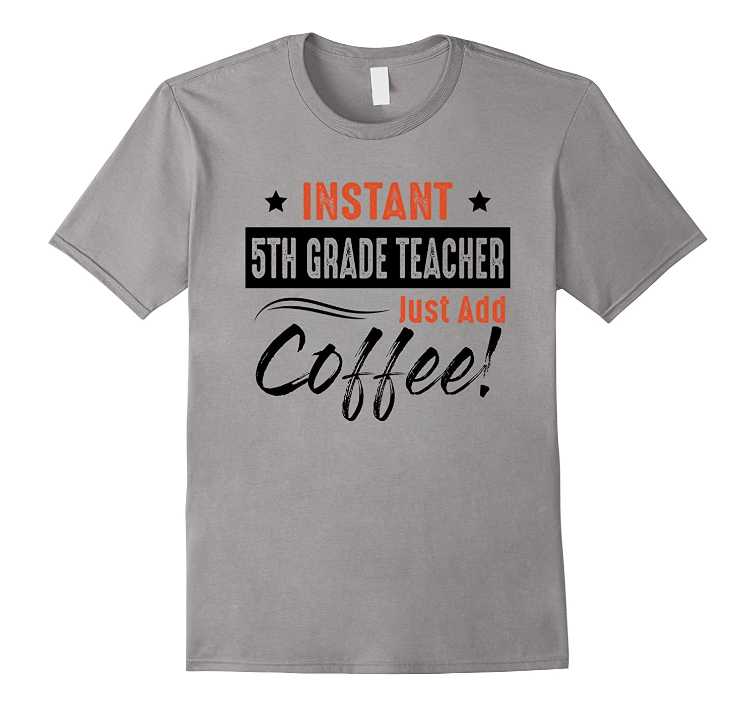 Instant 5TH Grade Teacher Just Add Coffee T Shirt-TD