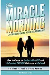 The Miracle Morning for Transforming Your Relationship: How to Create an Unshakeable LOVE and Unleashed PASSION that Lasts a Lifetime! Kindle Edition