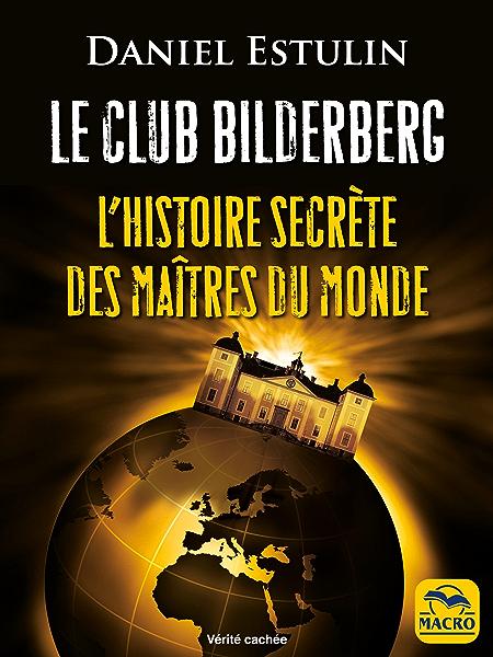 Le Club Bilderberg: Lhistoire secrète des maîtres du monde (Vérités cachées) (French Edition) eBook: Estulin, Daniel: Amazon.es: Tienda Kindle