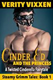 Cinder Ed and the Princess: A Twisted, Steamy Cinderella Fairy Tale for Adults: (M/F fairytale BBW steamy romance) (Steamy Grimm Fairy Tales Book 1)