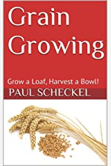 Grain Growing: Grow a Loaf, Harvest a Bowl! (Back-40 Book 2) Kindle Edition