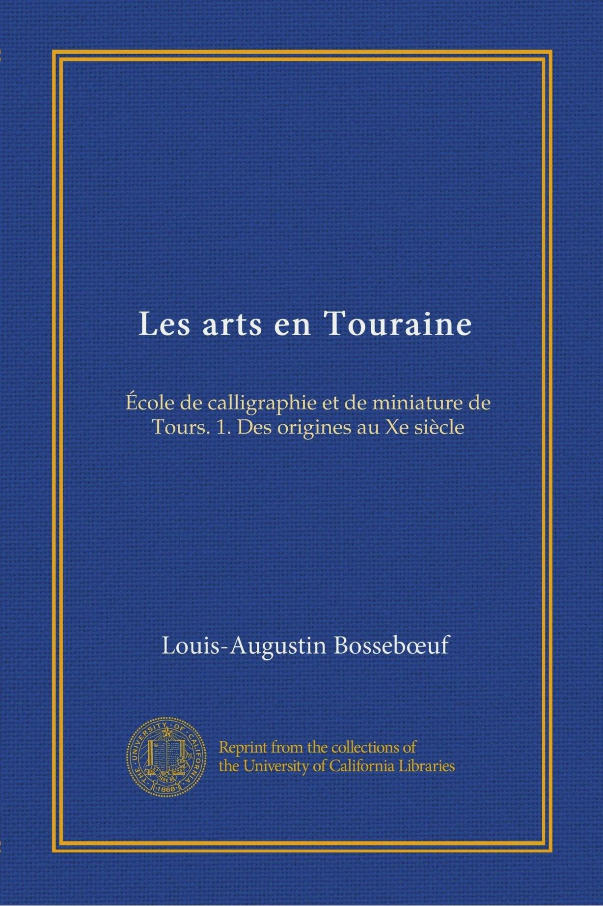 Read Online Les arts en Touraine (Vol-1): École de calligraphie et de miniature de Tours. 1. Des origines au Xe siècle (French Edition) PDF