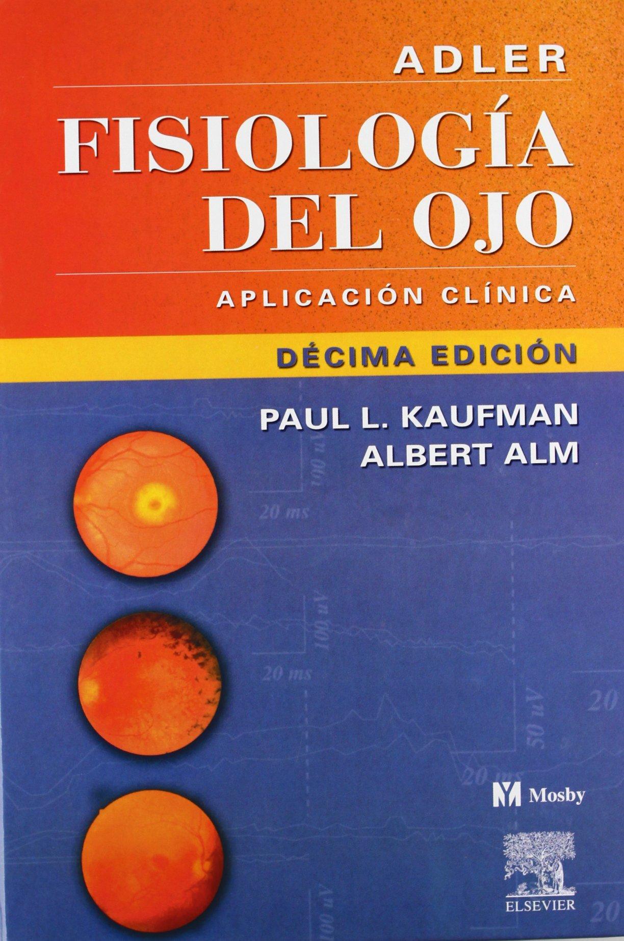 Adler Fisiologia Del Ojo: Paul L., M.D. Kaufman, Albert, M.D. Alm ...