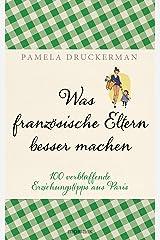 Was französische Eltern besser machen: 100 verblüffende Erziehungstipps aus Paris (German Edition) Kindle Edition