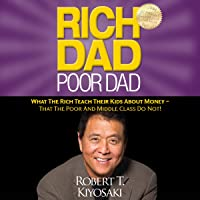 Rich Dad Poor Dad: What the Rich Teach Their Kids About Money - That the Poor and...