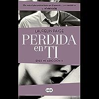 Perdida en ti (Eres mi adicción 2) (Spanish Edition)
