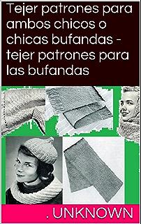 Tejer patrones para ambos chicos o chicas bufandas - tejer patrones para las bufandas (Spanish