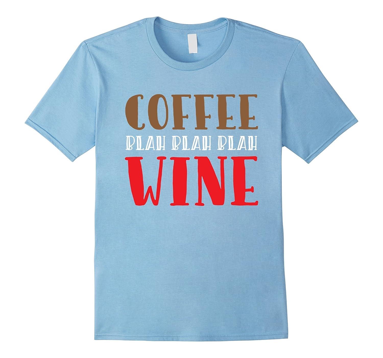 Coffee Blah Blah Blah Wine T-Shirt