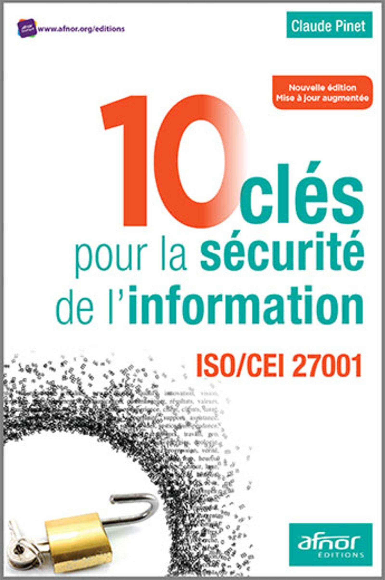 10 clés pour la sécurité de l'information: ISO/CEI 27001-2013 Broché – 26 janvier 2017 Claude Pinet Afnor 2124655671 Informatique