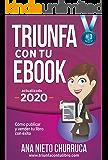 Triunfa con tu ebook: Cómo publicar y vender tu libro con éxito (Incluye Acceso GRATIS al Taller Online: Escribir tu Bestseller en 60 días) (Spanish Edition)
