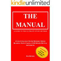 The Manual: A Guide to the Ultimate Study Method (Concentration, Super Memory, Speed Reading, Note-Taking, USM, & Rapid…