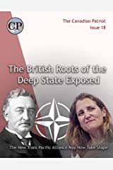 The British Roots of the Deep State Exposed: A New Trans Pacific Alliance May Now Take Shape (Canadian Patriot Book 18) Kindle Edition